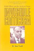 Invisible Criticism Ralph Ellison and the American Canon