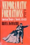 Melodramatic Formations American Theatre and Society, 1820-1870