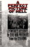 A Perfect Picture of Hell: Eyewitness Accounts by Civil War Prisoners from the 12th Iowa