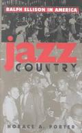Jazz Country Ralph Ellison in America