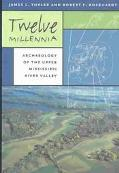 Twelve Millennia Archaeology of the Upper Mississippi River Valley