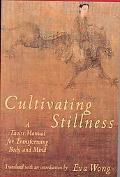 Cultivating Stillness A Taoist Manual for Transforming Body and Mind