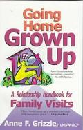 Going Home Grown Up A Relationship Handbook for Family Visits