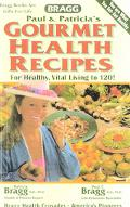 Bragg Gourmet Health Recipes: For Healthy, Vital Living to 120