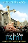 This Is Our Faith A Catholic Catechism for Adults