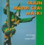 Cajun Mardi Gras Masks (Folk Art and Artists Series)