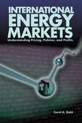 International Energy Markets Understanding Pricing, Policies and Profits