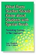 What Every Teacher Should Know About Students With Special Needs Promoting Success in the Cl...