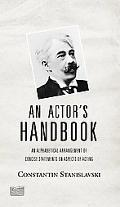 Actor's Handbook An Alphabetical Arrangement of Concise Statements on Aspects of Acting