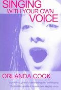 Singing With Your Own Voice A Practical Guide to Awakening and Developing the Hidden Qualiti...