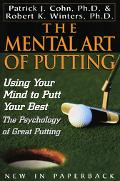 Mental Art of Putting Using Your Mind to Putt Your Best The Psychology of Great Putting