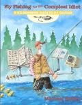 Fly Fishing for the Compleat Idiot A No-Nonsense Guide to Fly Casting
