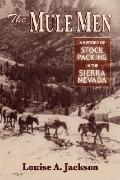 Mule Men A History Of Stock Packing In The Sierra Nevada