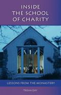 Inside the School of Charity: Lessons from the Monastery (Monastic Wisdom)