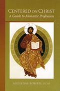 Centered on Christ A Guide to Monastic Profession
