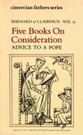 Bernard of Clairvaux: Five Books on Consideration - Advice to a Pope
