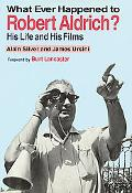 Whatever Happened to Robert Aldrich? His Life and His Films