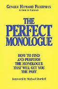 Perfect Monologue How to Find and Perform the Monologue That Will Get You the Part