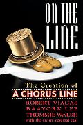 On the Line The Creation of a Chorus Line