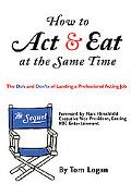 How to Act & Eat at the Same Time The Sequel  The Do's and Dont's of Landing a Professional ...