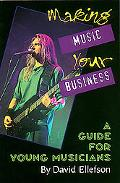 Making Music Your Business A Guide for Young Musicians