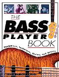 Bass Player Book Equipment, Technique, Styles, and Artists