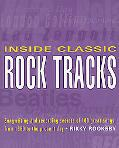 Inside Classic Rock Tracks Songwriting and Recording Secrets of 100+ Great Songs, from 1960 ...