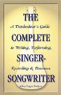 Complete Singer-Songwriter A Troubadour's Guide to Writing, Performing, Recording & Business