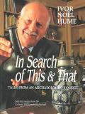 In Search of This & That: Tales from an Archaeologist's Quest : Selected Essays from the Col...