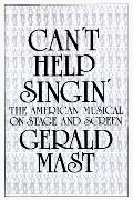 Can't Help Singin': The American Musical on Stage and Screen
