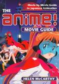 The Anime! Movie Guide: Movie-by-Movie Guide to Japanese Animation Since 1983