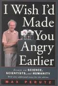 I Wish I'd Made You Angry Earlier Essays on Science, Scientists, and Humanity