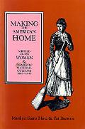 Making the American Home Middle Class Women and Domestic Material Culture 1840-1940