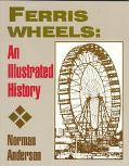 Ferris Wheels An Illustrated History
