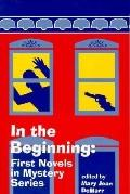 In the Beginning First Novels in Mystery Series