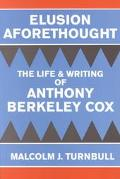 Elusion Aforethought The Life and Writing of Anthony Berkeley Cox