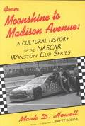 From Moonshine to Madison Avenue A Cultural History of the Nascar Winston Cup Series