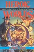Heroic Worlds A History and Guide to Role Playing Games