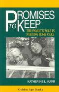 Promises to Keep The Family's Role in Nursing Home Care