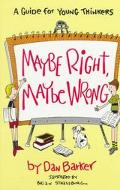 Maybe Right, Maybe Wrong A Guide for Young Thinkers