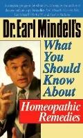Dr. Earl Mindell's What You Should Know About Homeopathic Remedies