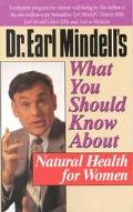 Dr. Earl Mindell's What You Should Know About Natural Health for Women