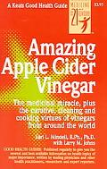 Amazing Apple Cider Vinegar The Medicinal Miracle, Plus the Curative, Cleaning and Cooking V...