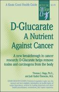 D-Glucarate A Nutrient Against Cancer  A New Breakthrough in Cancer Research D-Glucarate Hel...