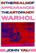 In the Realm of Appearances: The Art of Andy Warhol