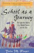 School As a Journey The Eight-Year Odyssey of a Waldorf Teacher and His Class