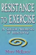 Resistance to Exercise A Social Analysis of Inactivity