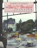 Bed and Breakfast Cookbook: Great American B and BS and Their Recipes from All 50 States - M...