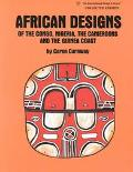 African Designs of the Congo, Nigeria, the Cameroons and the Guinea Coast