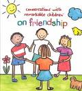 Conversations with Remarkable Children on Friendship
